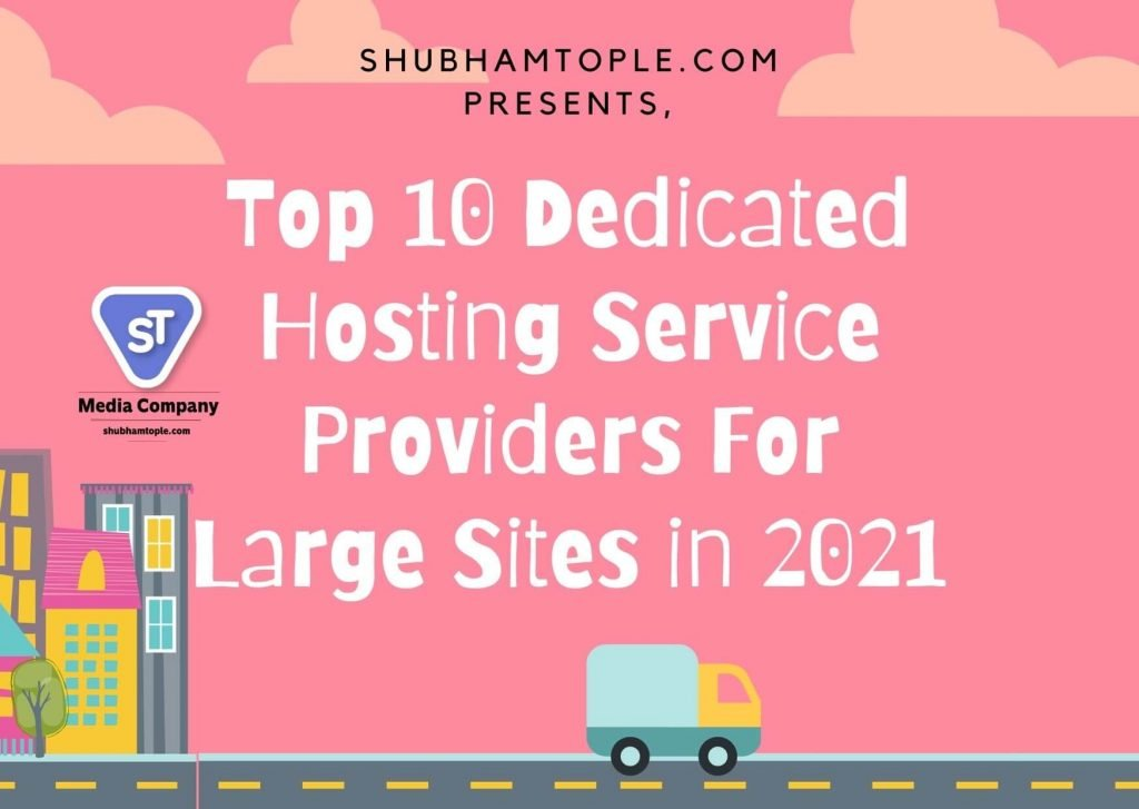 Top 10 Dedicated Hosting Service Providers For Large Sites in 2021